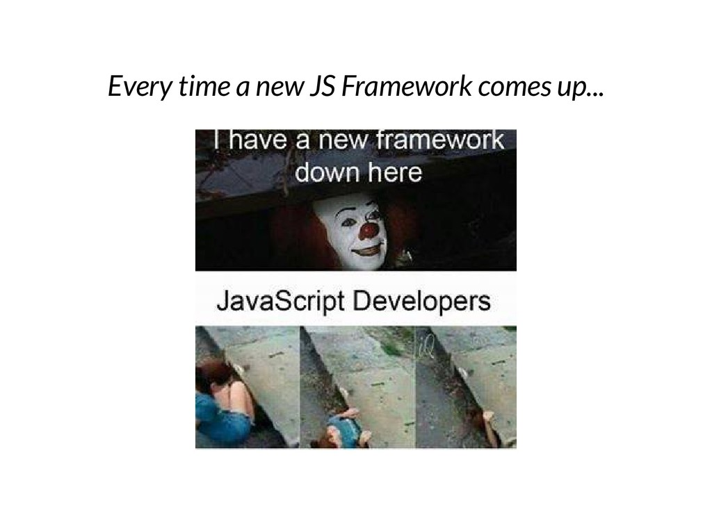 Every time a new JS Framework comes up...