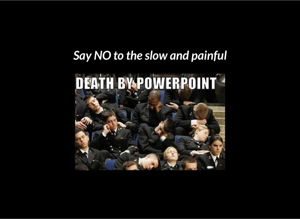 Say NO to the slow and painful