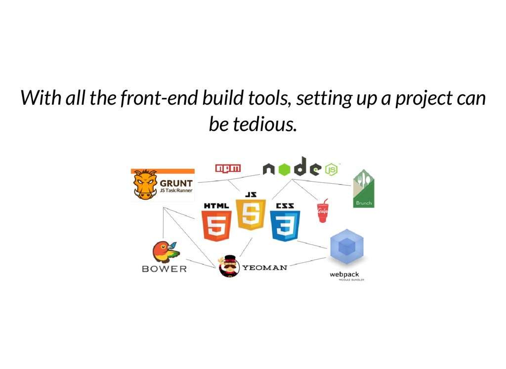 With all the front-end build tools, setting up ...