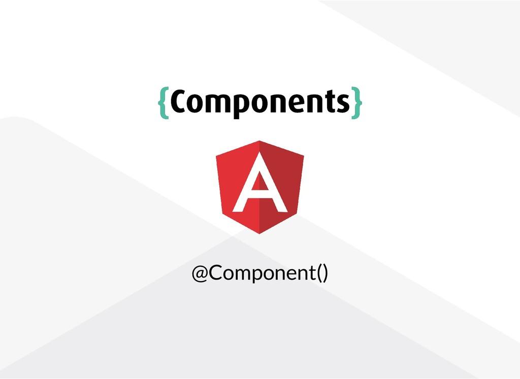 { {Components Components} } @Component()