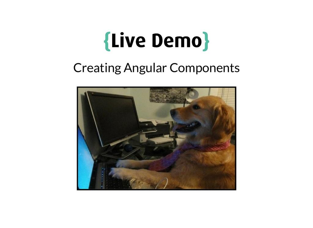 { {Live Demo Live Demo} } Creating Angular Comp...