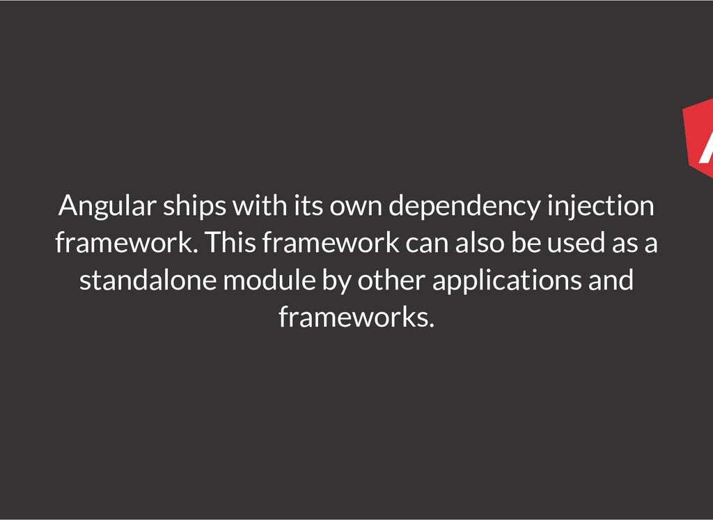 Angular ships with its own dependency injection...