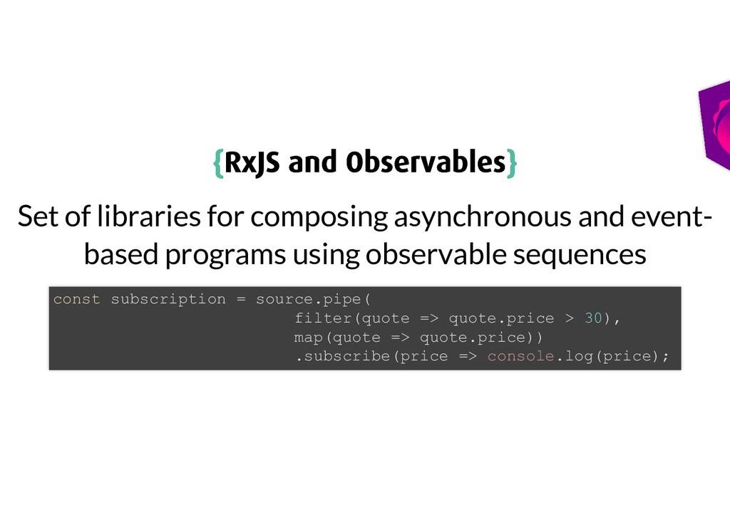 { {RxJS and Observables RxJS and Observables} }...