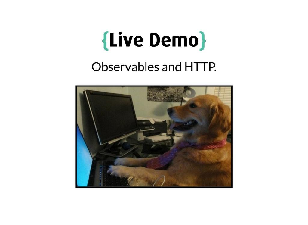 { {Live Demo Live Demo} } Observables and HTTP.