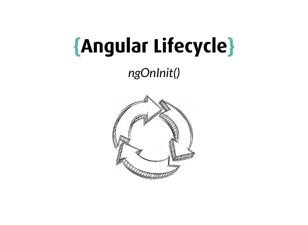 { {Angular Lifecycle Angular Lifecycle} } ngOnI...
