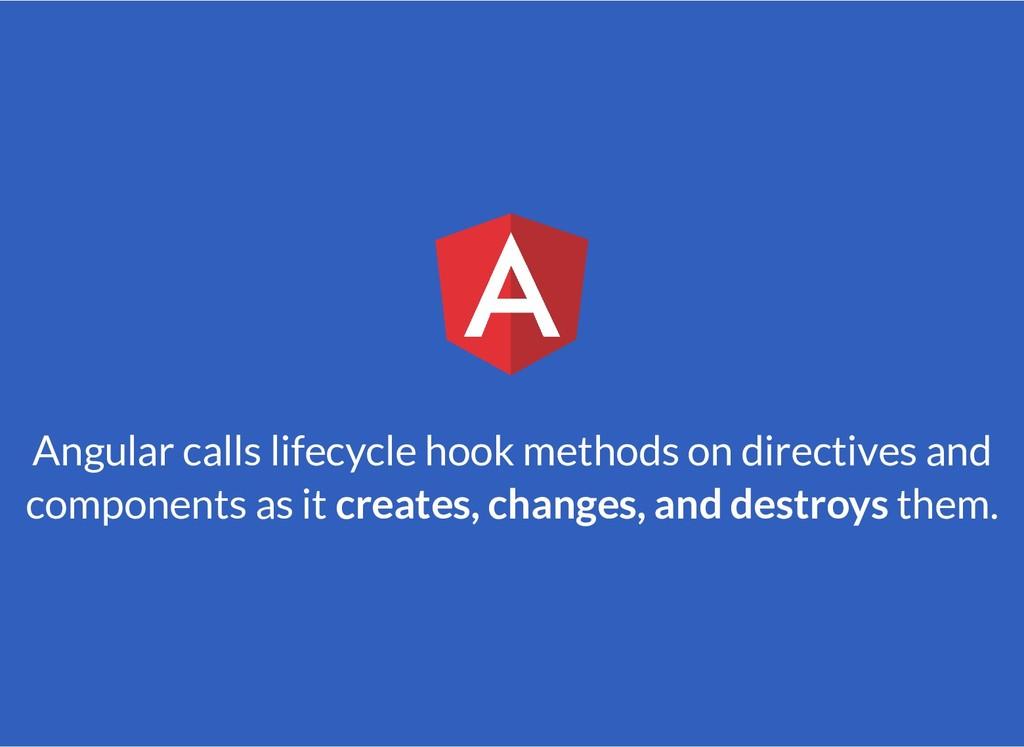 Angular calls lifecycle hook methods on directi...