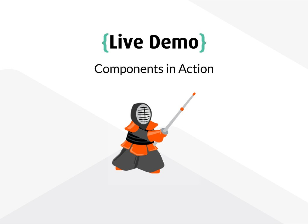 { {Live Demo Live Demo} } Components in Action