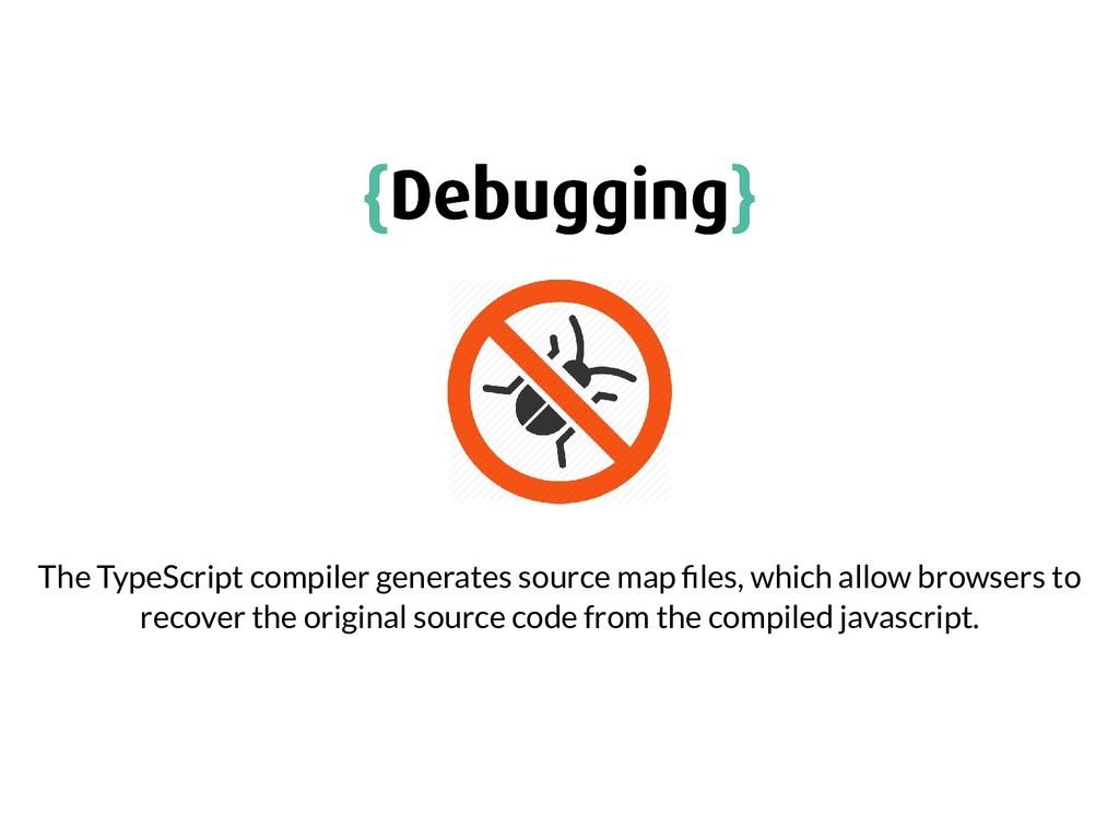 { {Debugging Debugging} } The TypeScript compil...