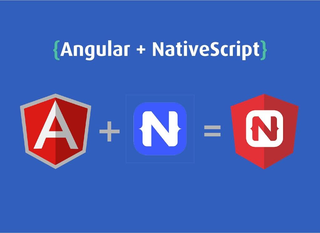 { {Angular + NativeScript Angular + NativeScrip...
