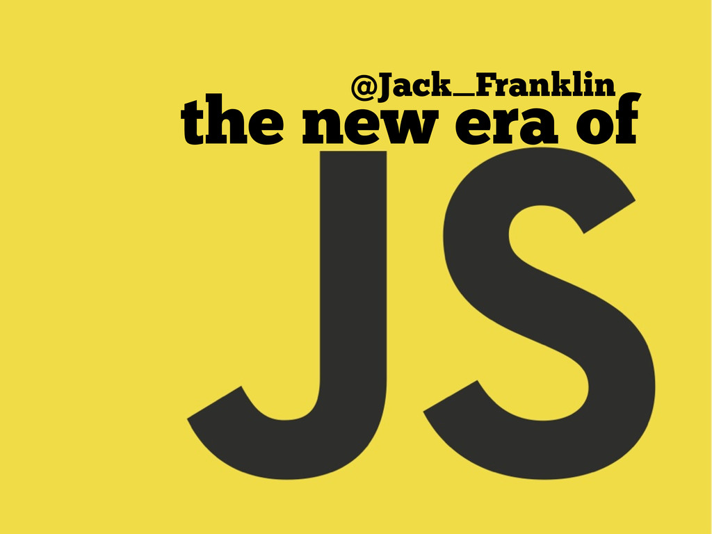 § the new era of @Jack_Franklin