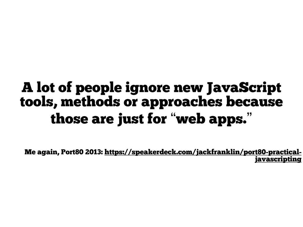 A lot of people ignore new JavaScript tools, me...