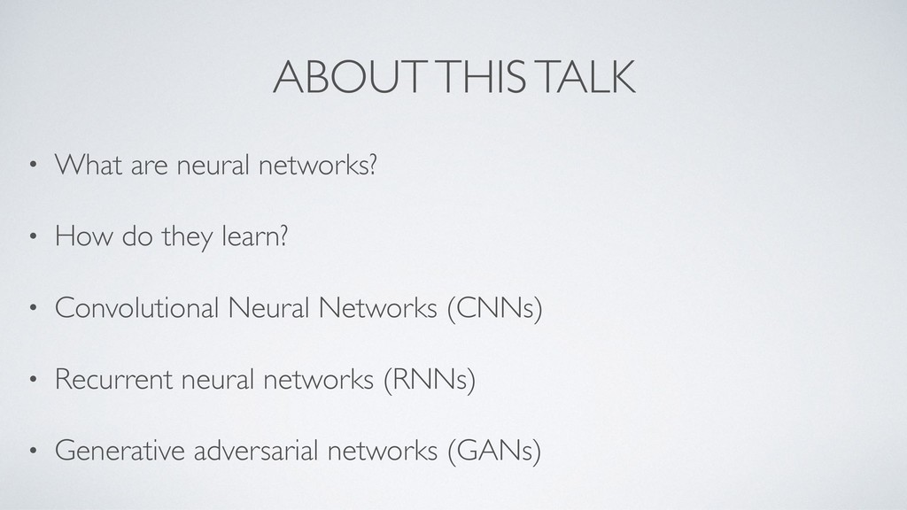 ABOUT THIS TALK • What are neural networks? • H...