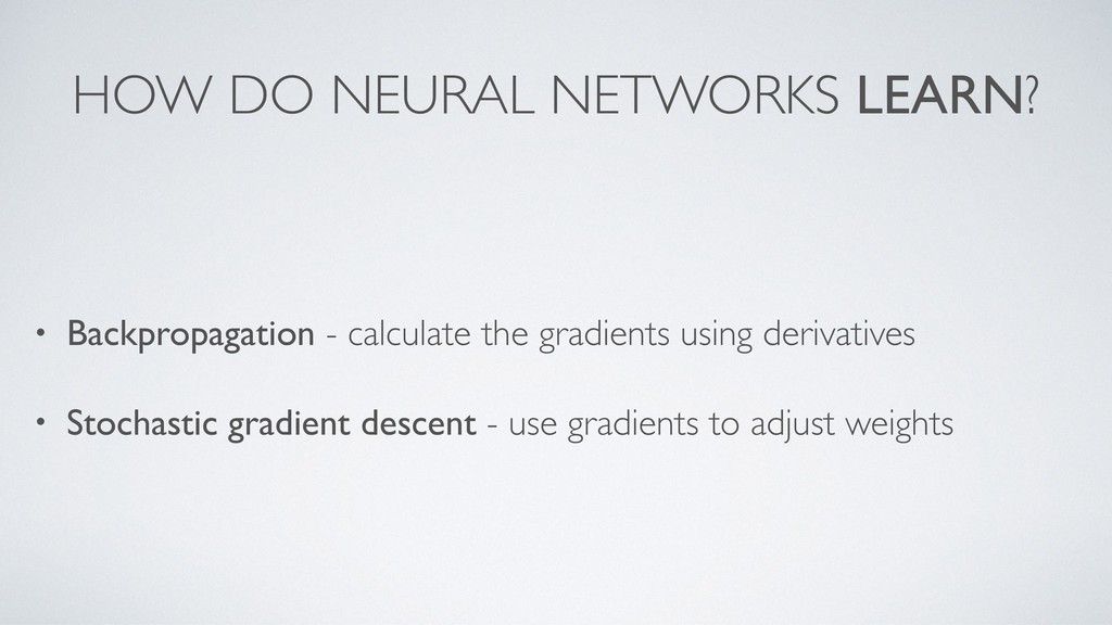 HOW DO NEURAL NETWORKS LEARN? • Backpropagation...