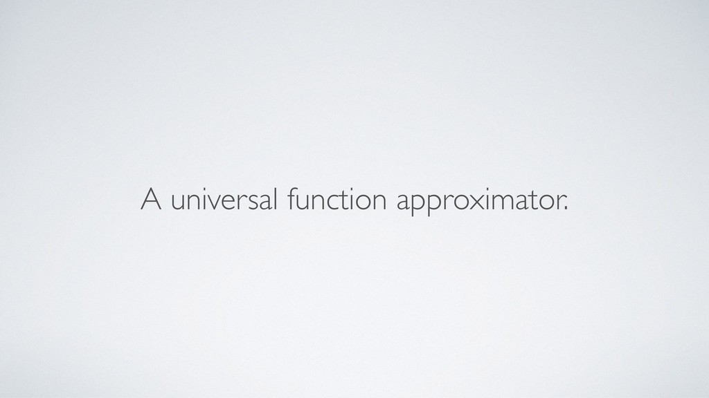 A universal function approximator.