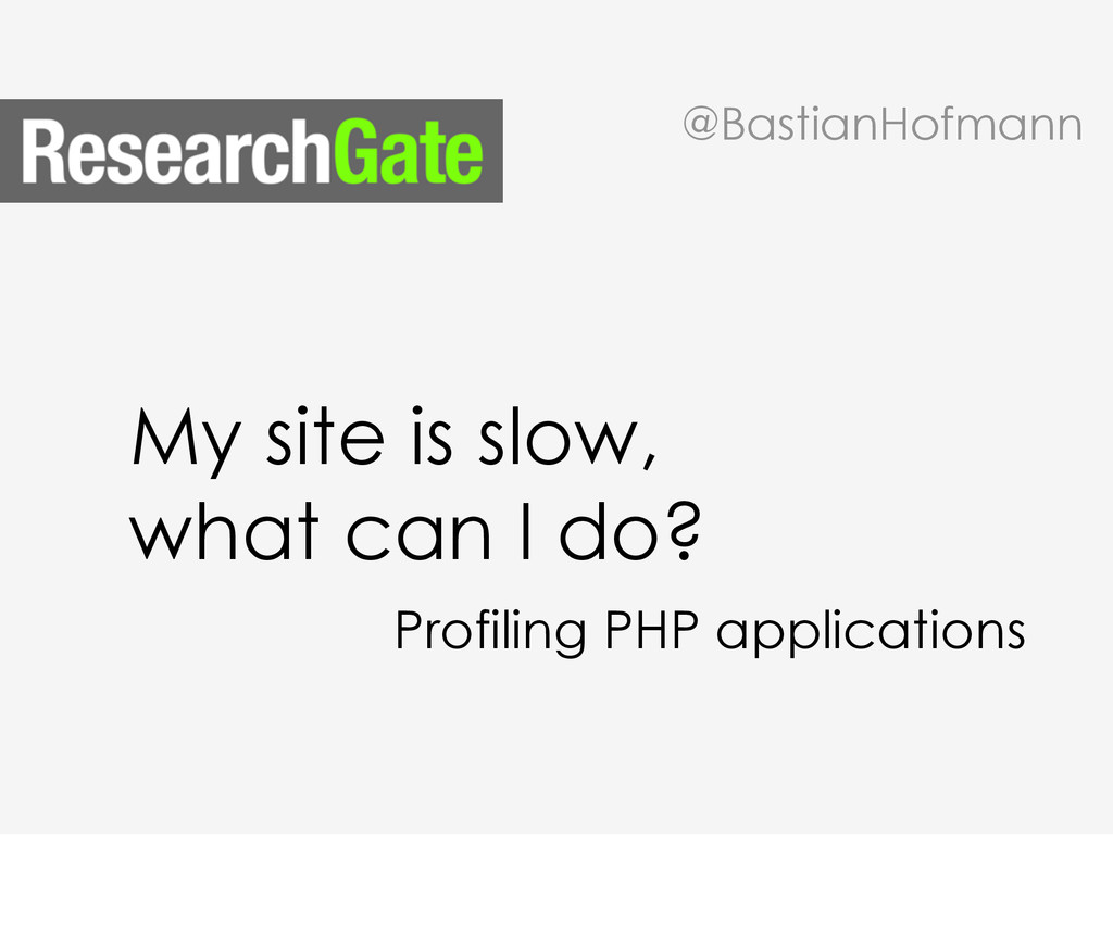 My site is slow, what can I do? @BastianHofmann...