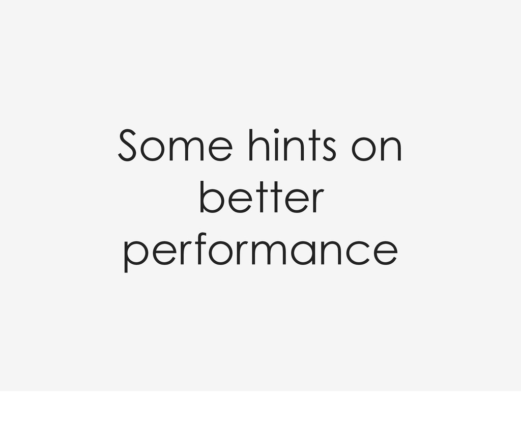 Some hints on better performance