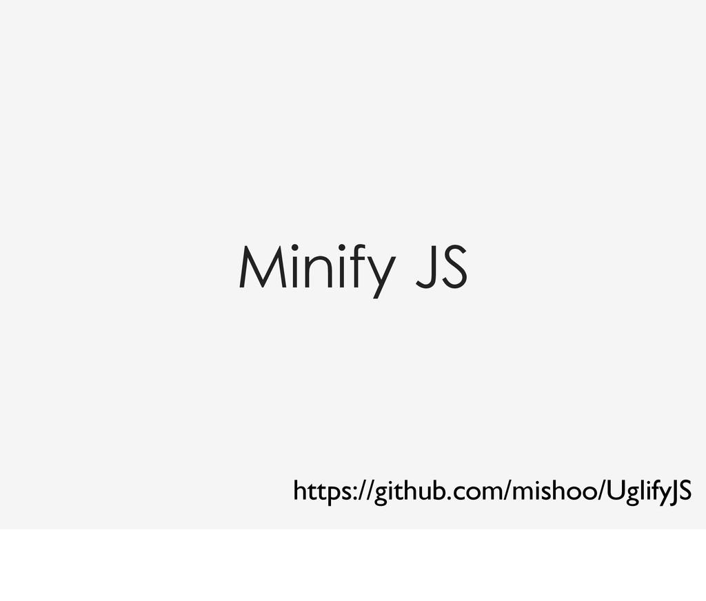Minify JS https://github.com/mishoo/UglifyJS