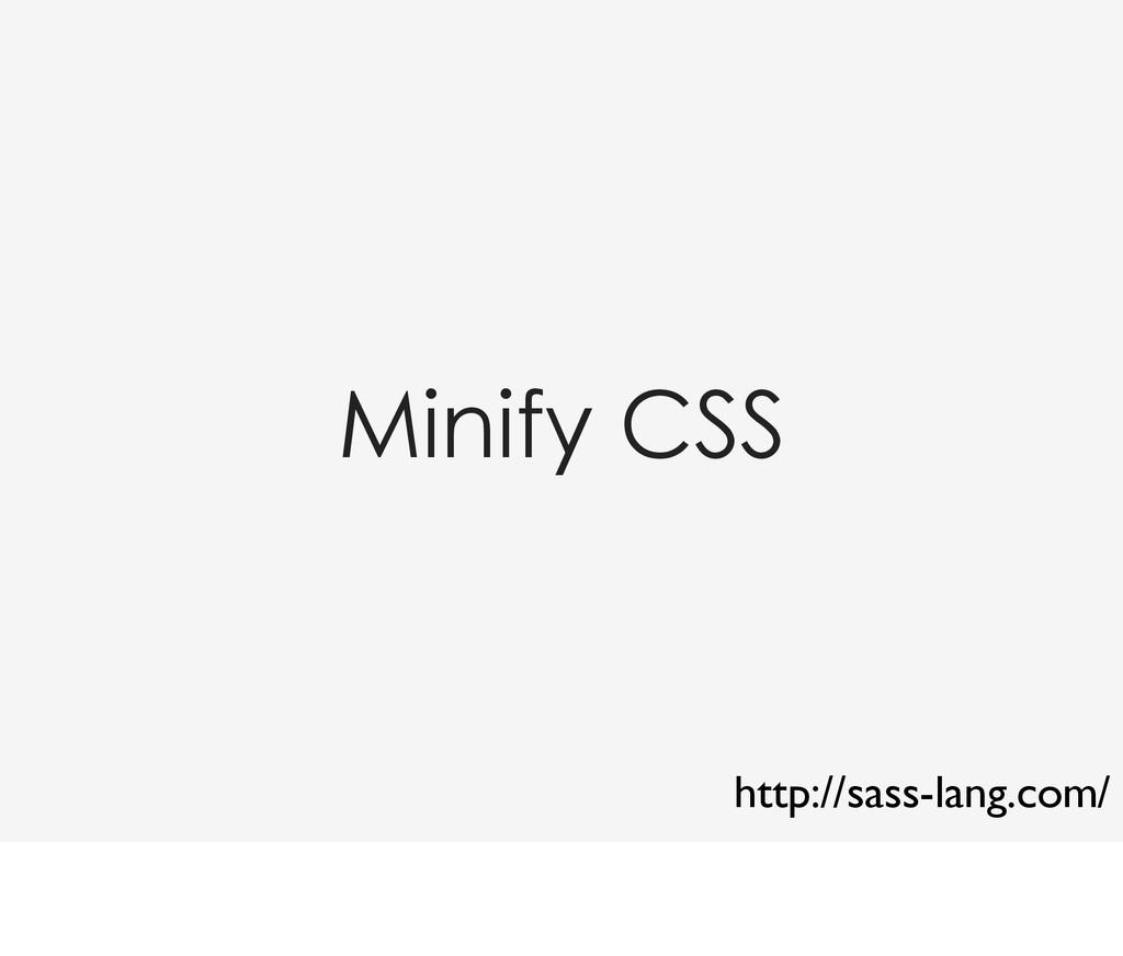 Minify CSS http://sass-lang.com/