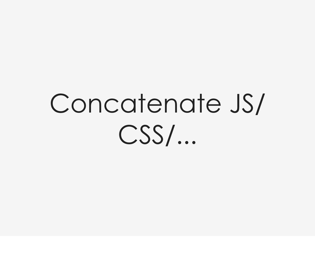 Concatenate JS/ CSS/...