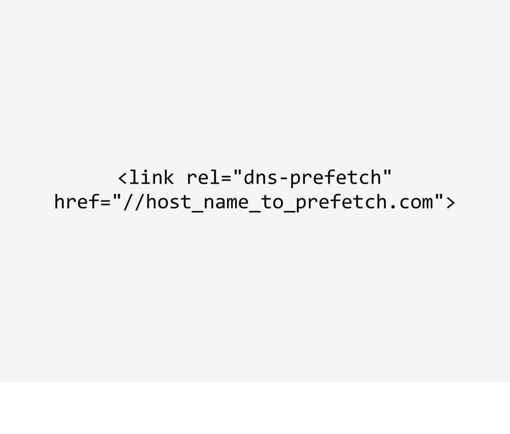 "<link rel=""dns-‐prefetch""  href=""//host_..."