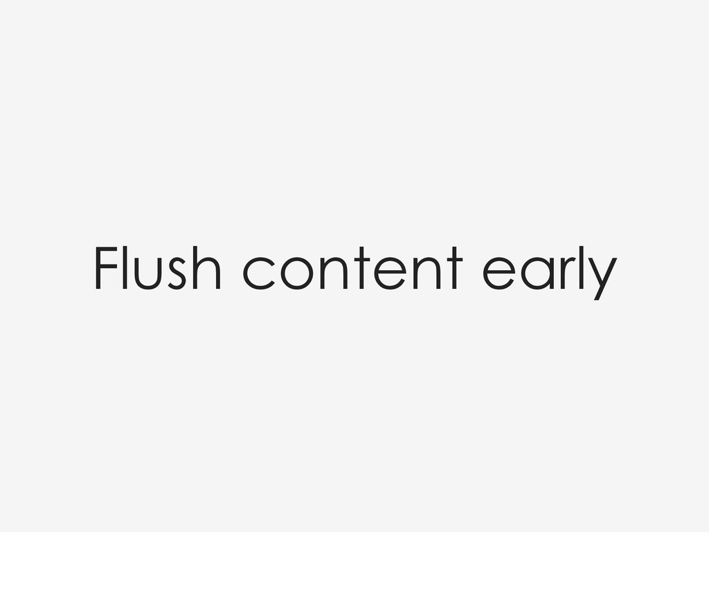 Flush content early
