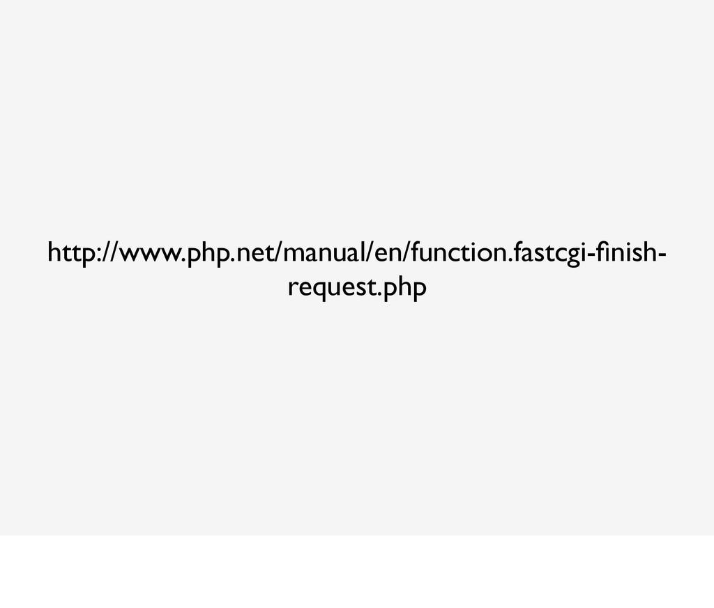 http://www.php.net/manual/en/function.fastcgi-fi...