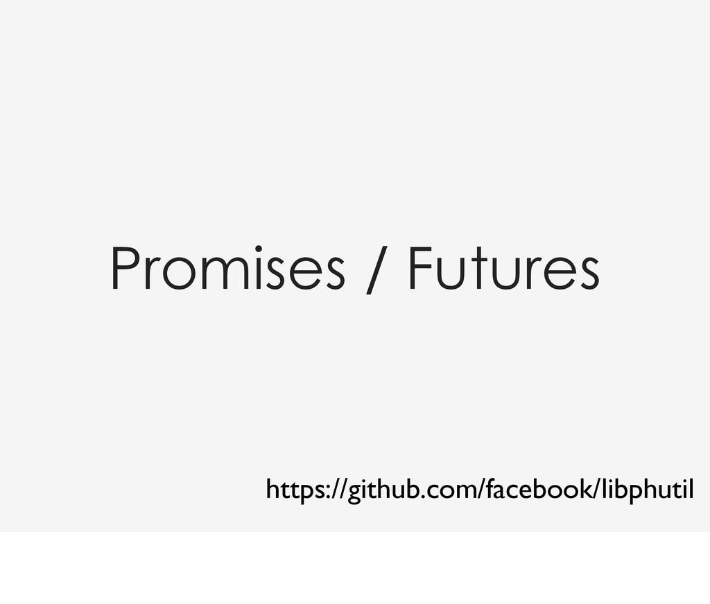 Promises / Futures https://github.com/facebook/...