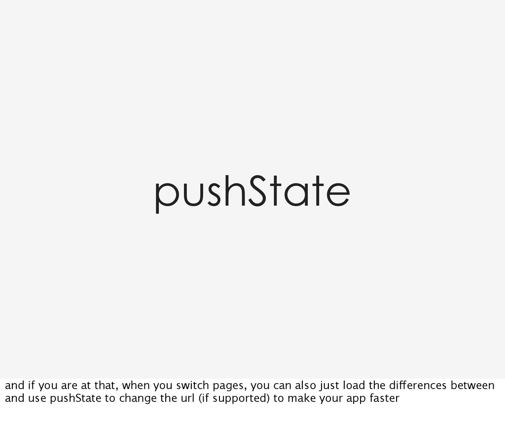 pushState and if you are at that, when you swit...
