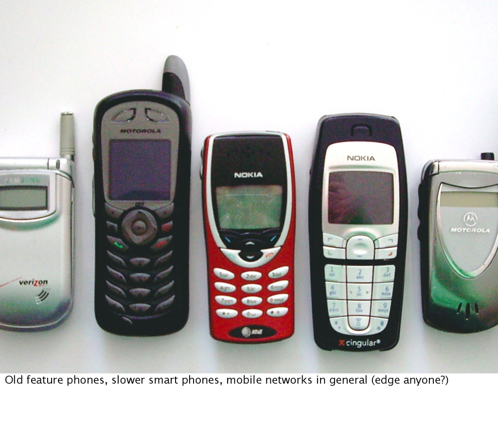 Old feature phones, slower smart phones, mobile...