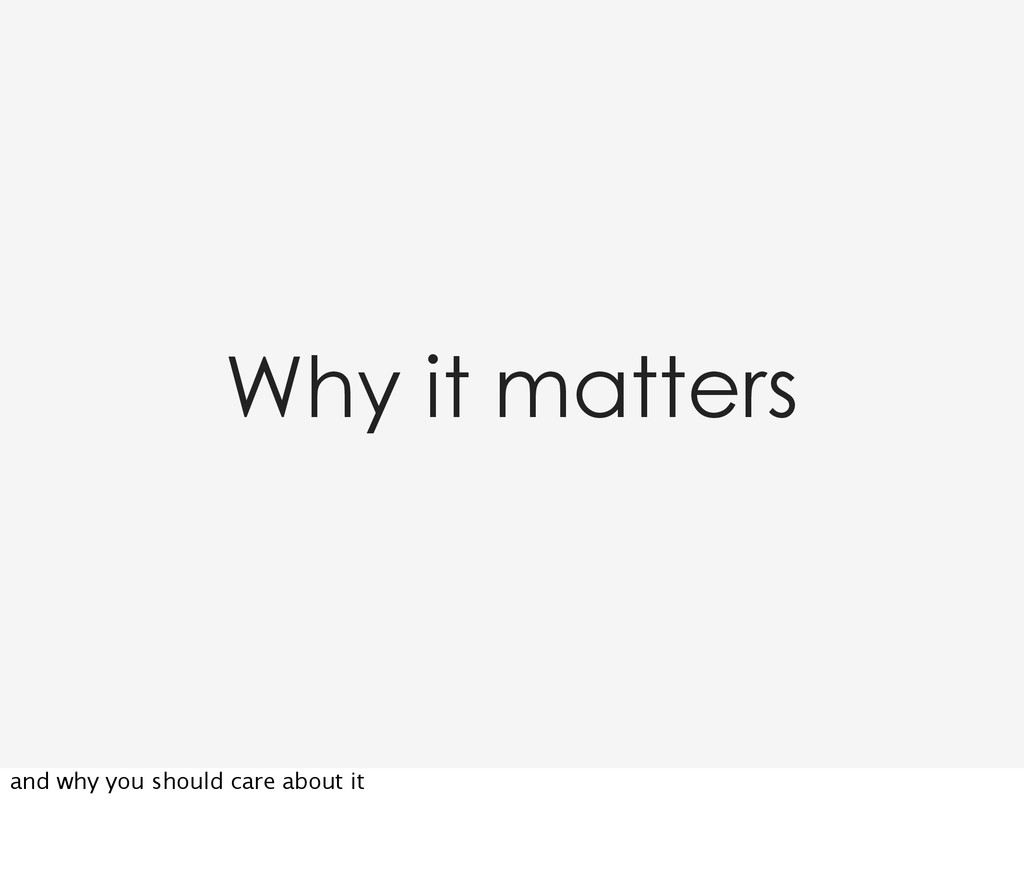 Why it matters and why you should care about it