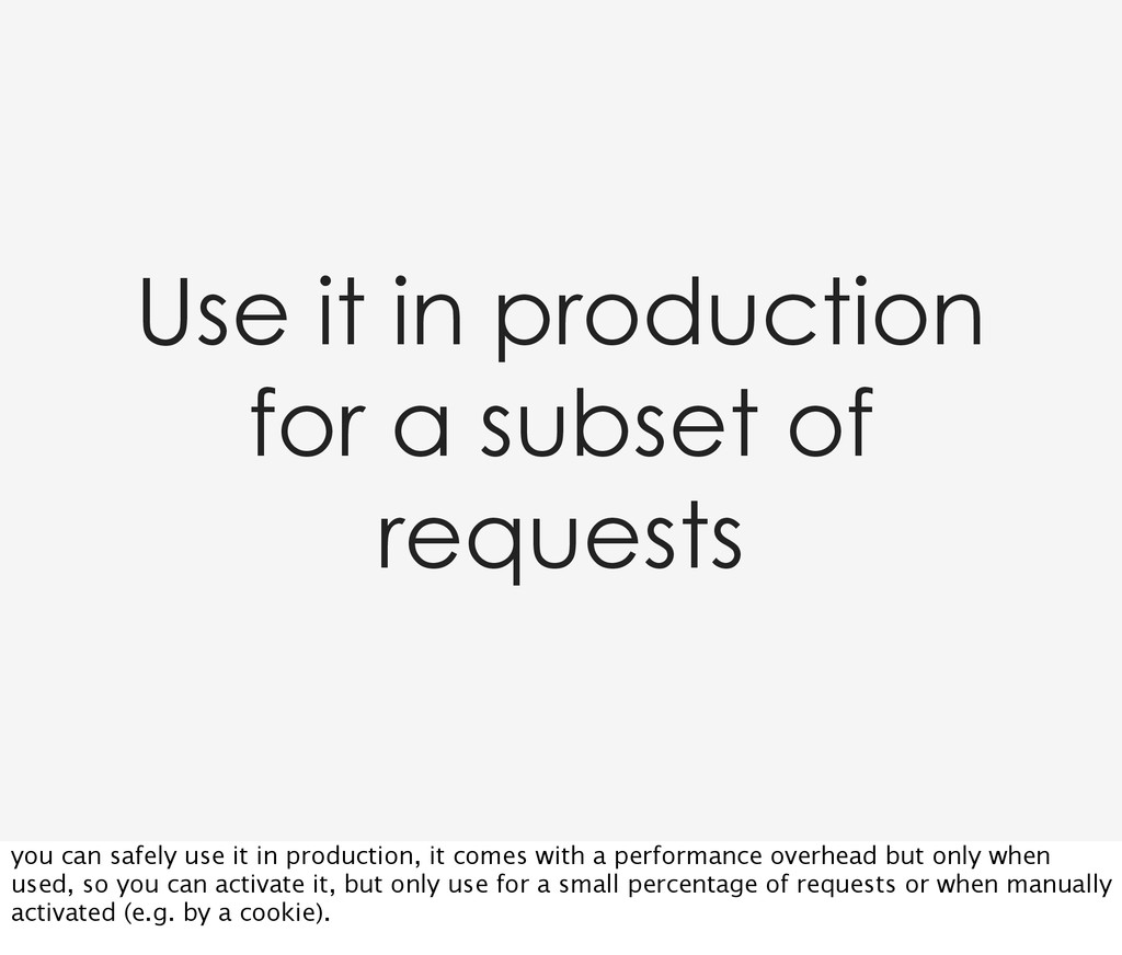 Use it in production for a subset of requests y...