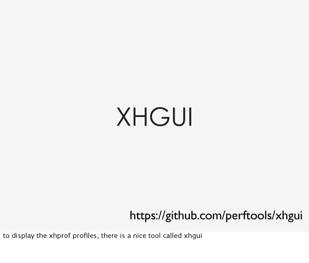 XHGUI https://github.com/perftools/xhgui to dis...