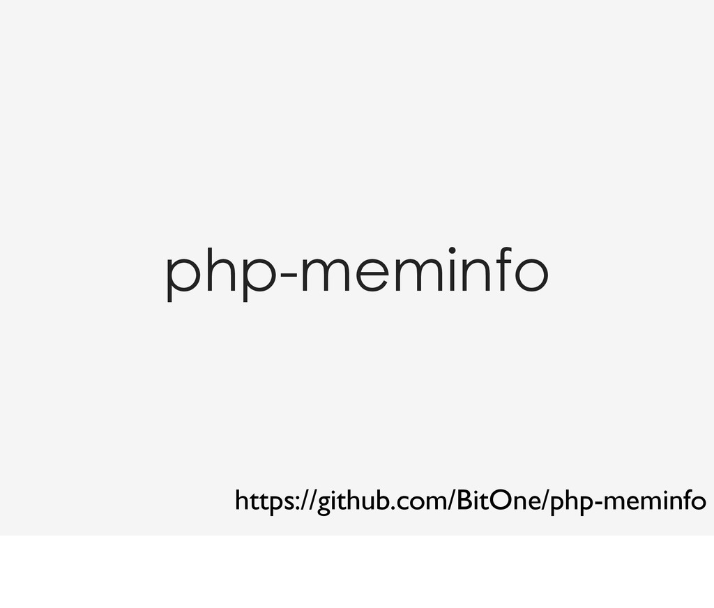 php-meminfo https://github.com/BitOne/php-memin...