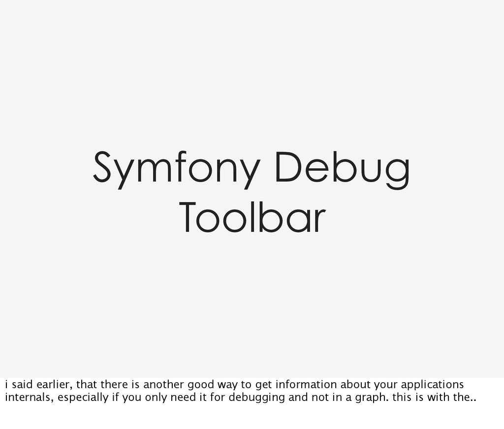 Symfony Debug Toolbar i said earlier, that ther...