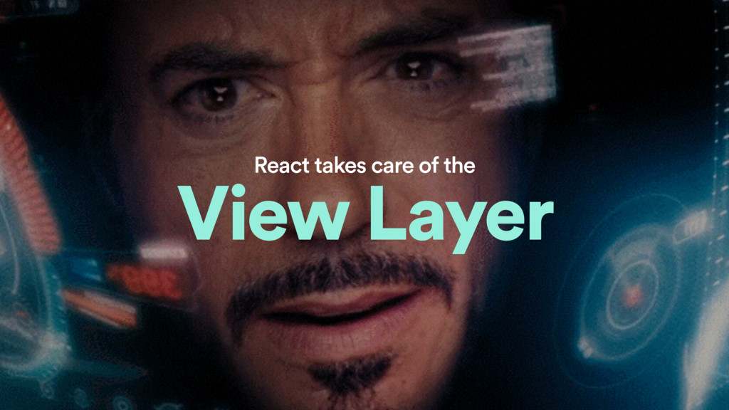 React takes care of the View Layer