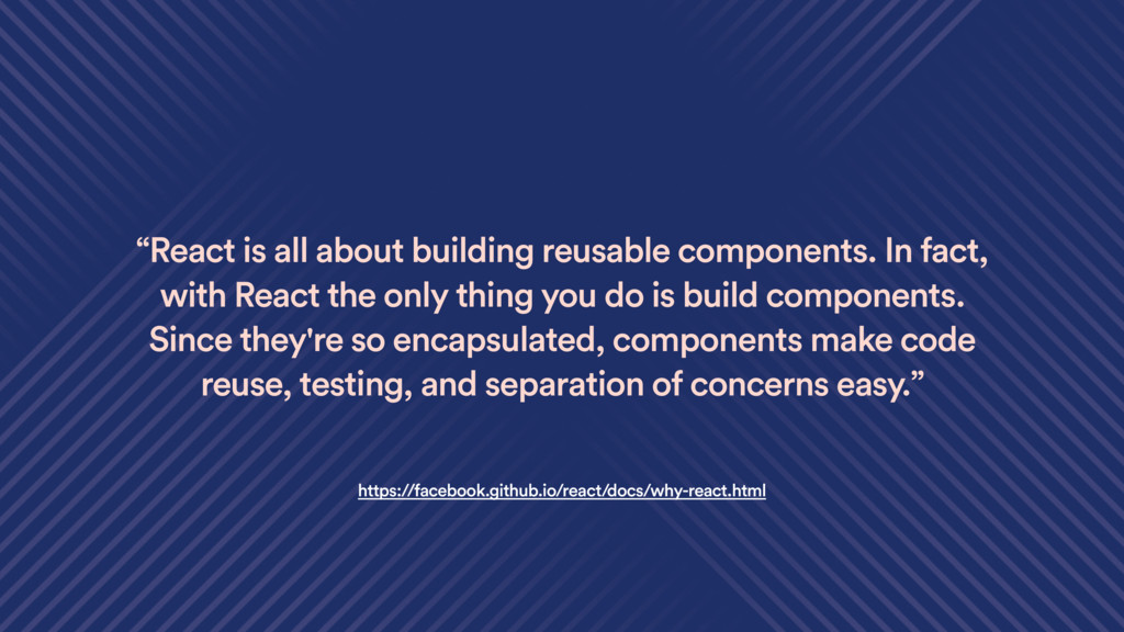 """""""React is all about building reusable component..."""