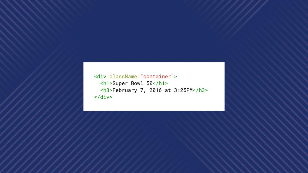 "<div className=""container""> <h1>Super Bowl 50</..."