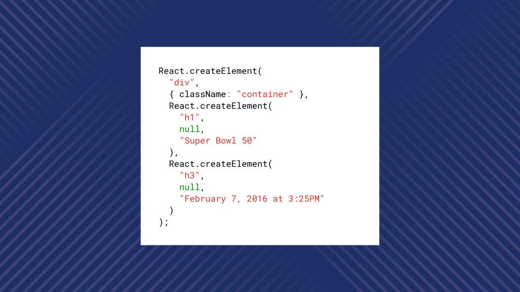 "React.createElement( ""div"", { className: ""conta..."