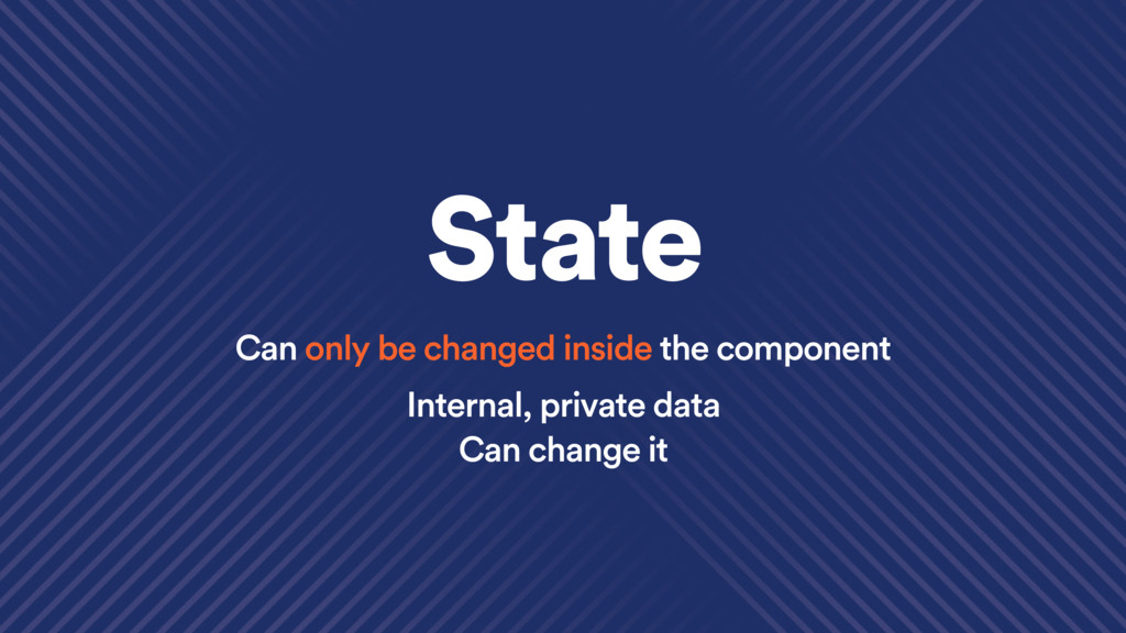 Can only be changed inside the component State ...
