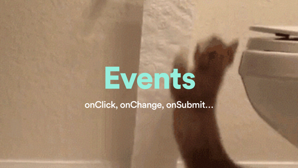 Events onClick, onChange, onSubmit…