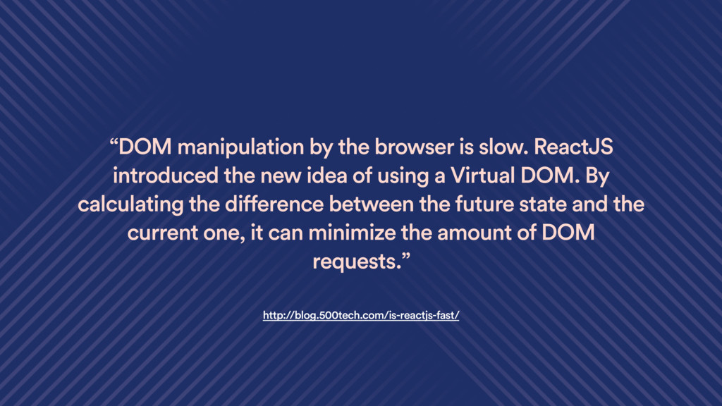 """""""DOM manipulation by the browser is slow. React..."""