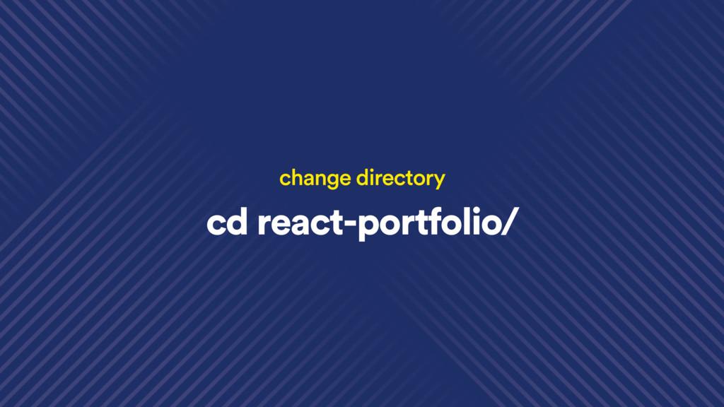 cd react-portfolio/ change directory