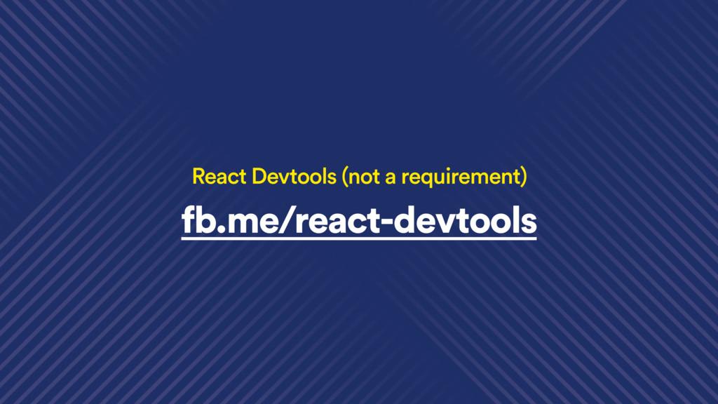 fb.me/react-devtools React Devtools (not a requ...