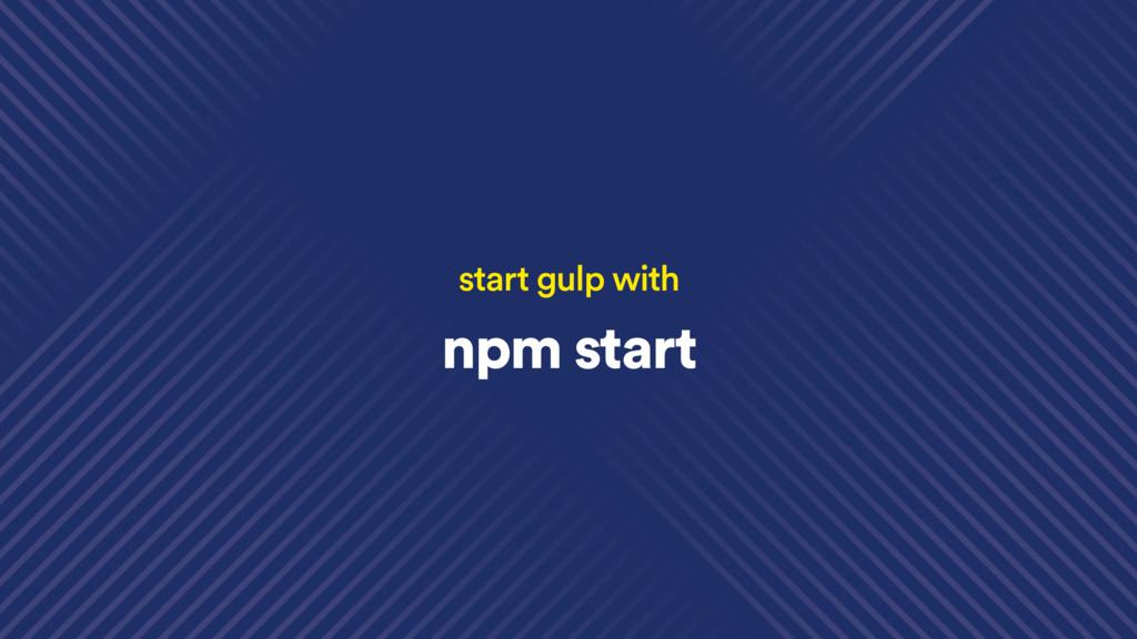 npm start start gulp with
