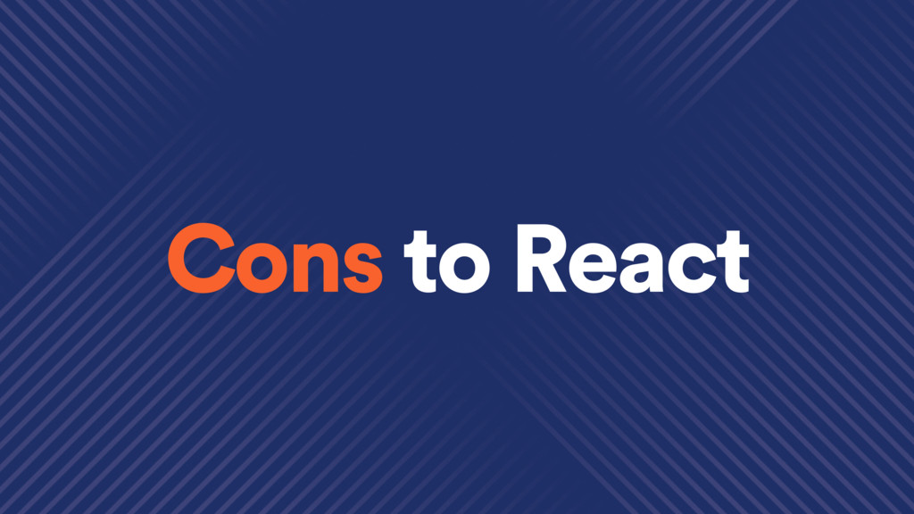 Cons to React
