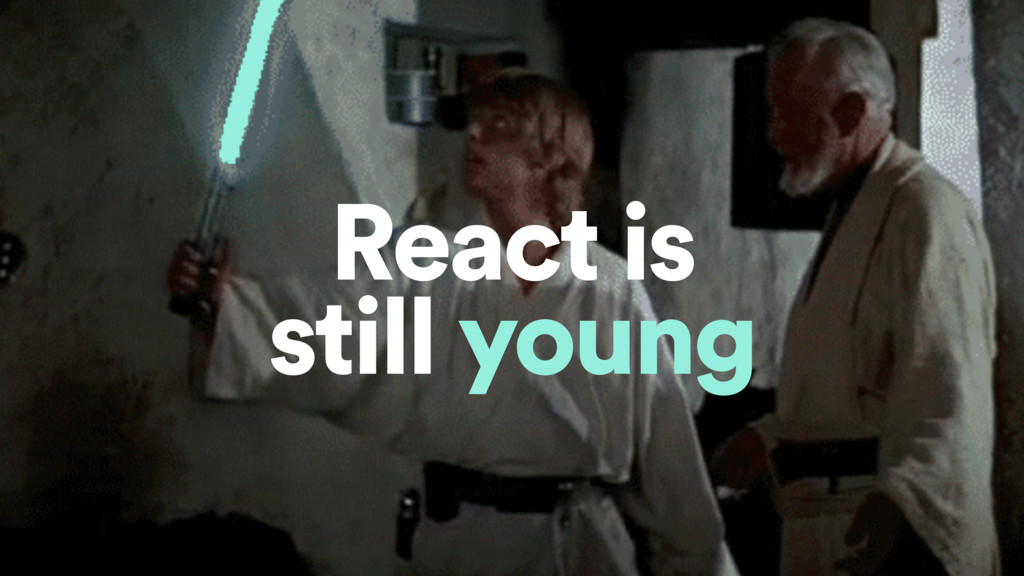 React is still young