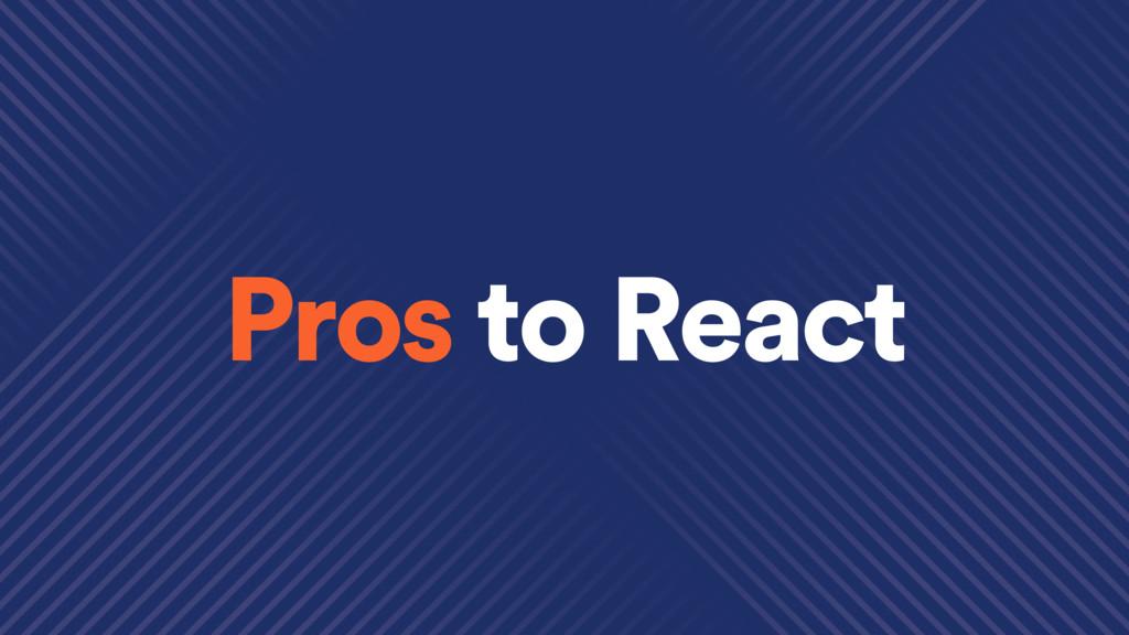 Pros to React