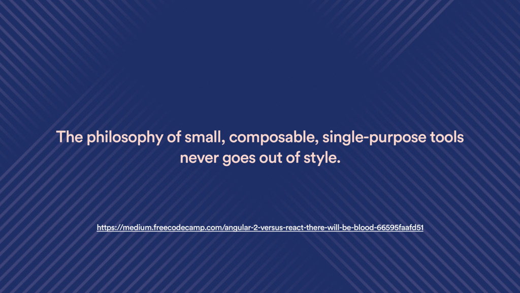 The philosophy of small, composable, single-pur...