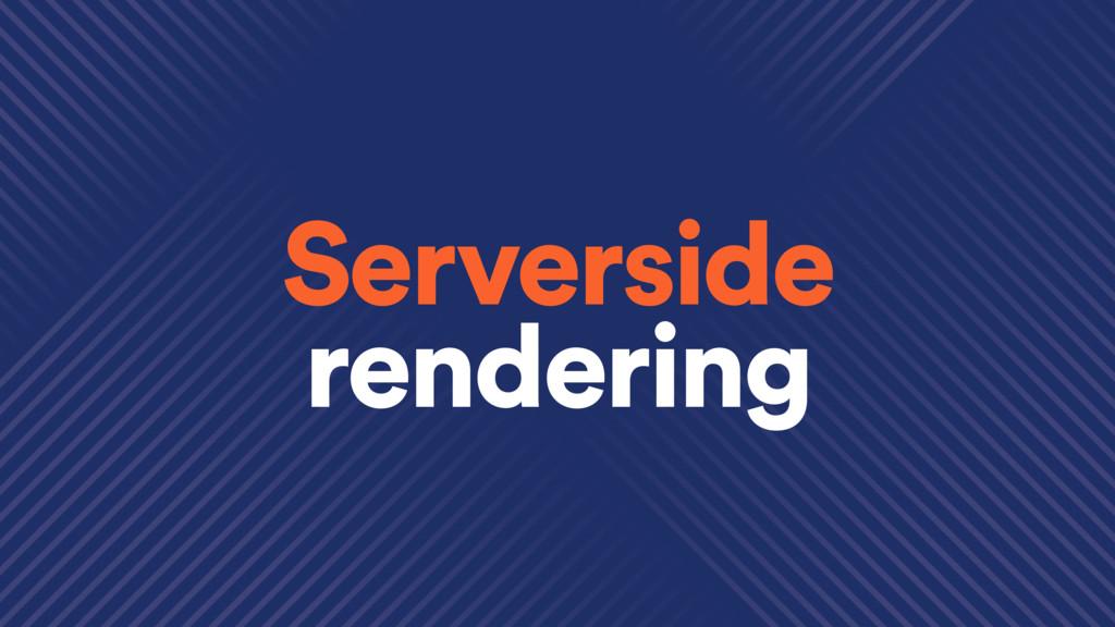Serverside rendering